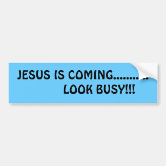 JESUS IS COMING...........          LOOK BUSY!!! BUMPER STICKER