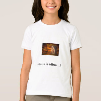 Jesus is Mine...! T-Shirt