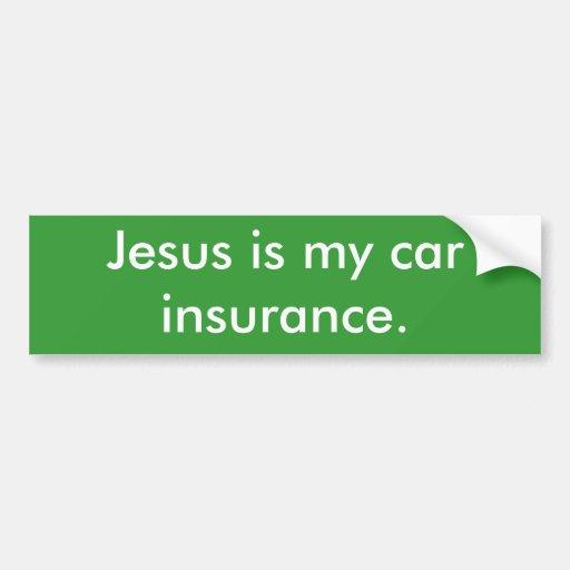 Jesus is my car insurance. bumper stickers
