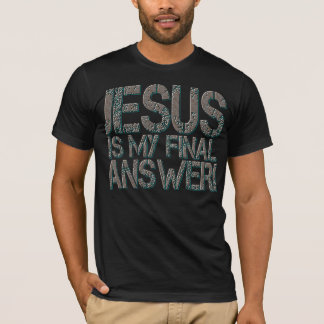 Jesus is my final answer! T-Shirt