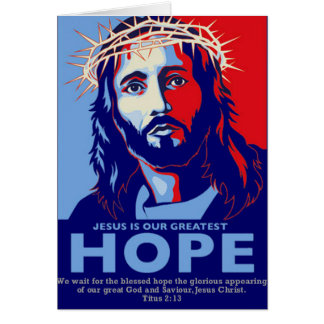 Jesus is Our greatest Hope Greeting Card