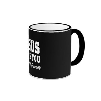 Jesus Love You, but I'm His Favorite Coffee Mugs