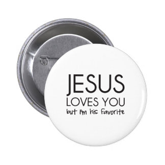 Jesus Loves You but I'm His Favorite 6 Cm Round Badge