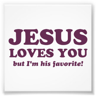 Jesus Loves You But I m His Favorite Photograph