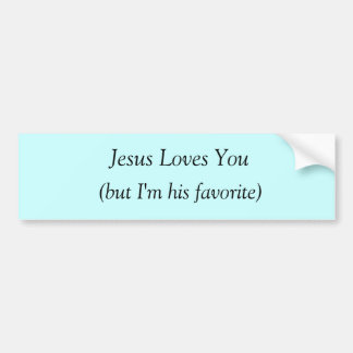 Jesus Loves You (but I'm his favorite) Bumper Sticker