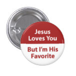 Jesus Loves You, But I'm His Favourite Pin