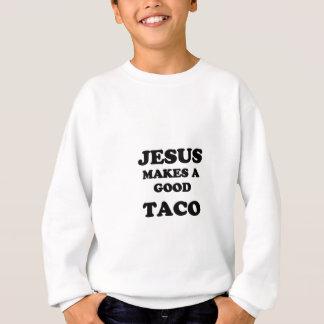 JESUS MAKES A GOOD TACO SWEATSHIRT
