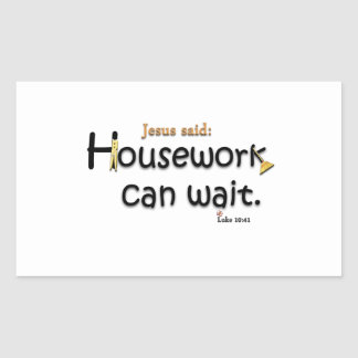 Jesus Said Housework Can Wait Rectangular Sticker