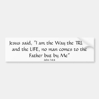 "Jesus said, ""I am the Way the TRUTH and the LIF... Bumper Sticker"