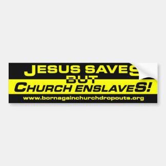 Jesus Saves but Church Enslaves! bumper sticker