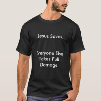 Jesus Saves..., Everyone Else Takes Full Damage T-Shirt