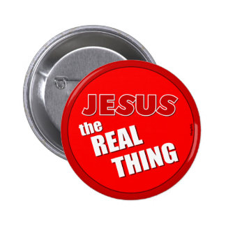 Jesus the Real Thing Pinback Buttons