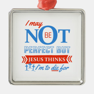 Jesus thinks I'm to die for Metal Ornament