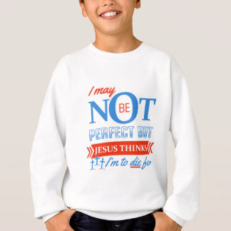 Jesus thinks I'm to die for Sweatshirt