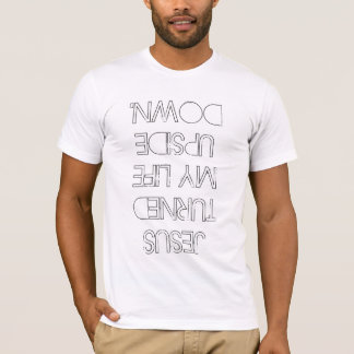 JESUS TURNED MY LIFE UPSIDE DOWN T-Shirt