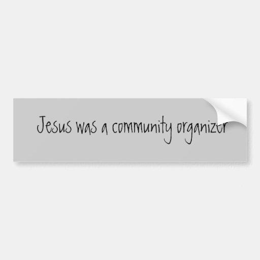 Jesus was a community organizer bumper sticker