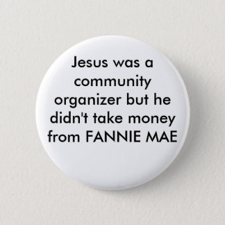Jesus was a community organizer but he didn't t... 6 cm round badge