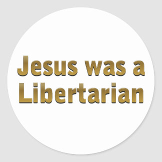 Jesus was a Libertarian Round Stickers