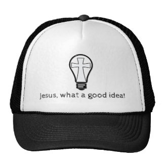Jesus. What a good idea! Cap