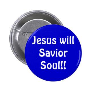 Jesus will Savior Soul Pinback Buttons