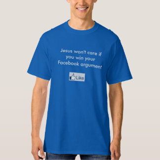 Jesus won't care if you win your Facebook argument T-Shirt