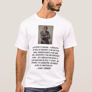 jfk, A revolution is coming - a revolution whic... T-Shirt