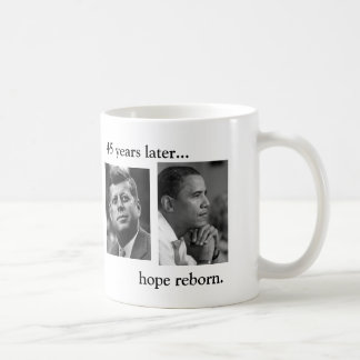 JFK OBAMA 45 years later... hope reborn.BOTH SIDES Coffee Mug