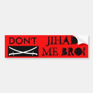 jihad, DON'T , JIHAD, ME BRO! Bumper Sticker