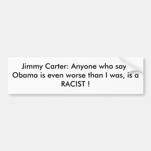 Jimmy Carter: Anyone who says Obama is even wor... Bumper Sticker