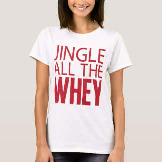 Jingle all the Whey Tee