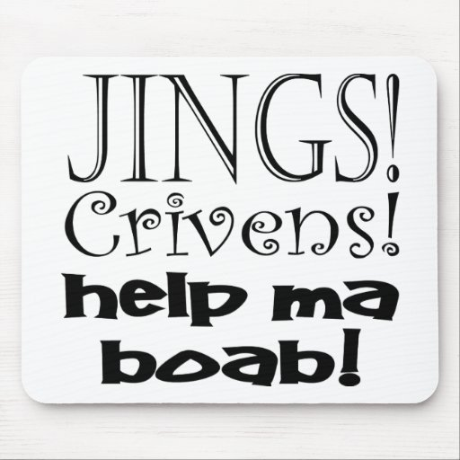 Jings Crivens Help Ma Boab! Mouse Mat
