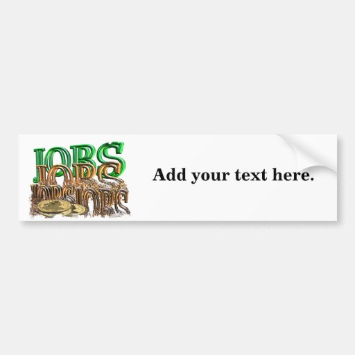 Jobs,jobs,jobs Bumper Sticker