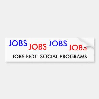 JOBS JOBS JOBS JOBS JOBS NOT SOCIAL PROGRAMS BUMPER STICKER