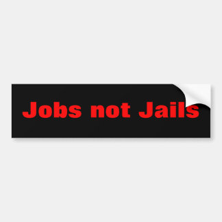 Jobs not Jails bumpersticker Bumper Sticker
