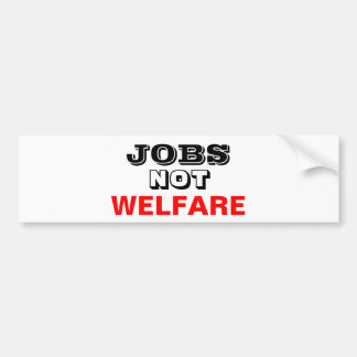 JOBS NOT WELFARE BUMPER STICKER