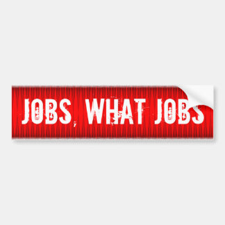 Jobs, what jobs bumper sticker