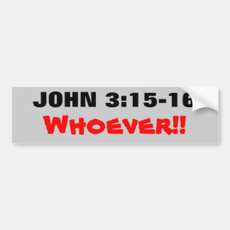 John 3:15-16 Whoever! Bumper Sticker