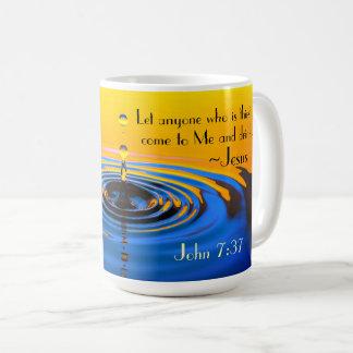 John 7:37 Anyone who is thirsy come to Me, Bible Coffee Mug