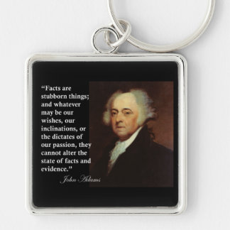 """John Adams """"Facts are stubborn things"""" Quote Key Ring"""
