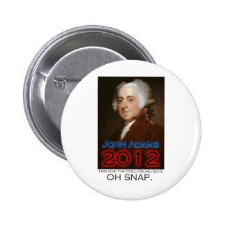 John Adams for President in 2012 Oh Snap Pins