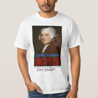 John Adams for President in 2012: Oh Snap T-shirts