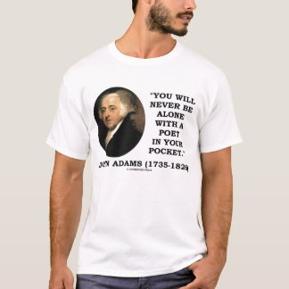 John Adams Never Alone Poet In Your Pocket Quote T-Shirt