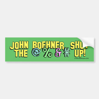 John Boehner shut the @%&# up! Bumper Sticker