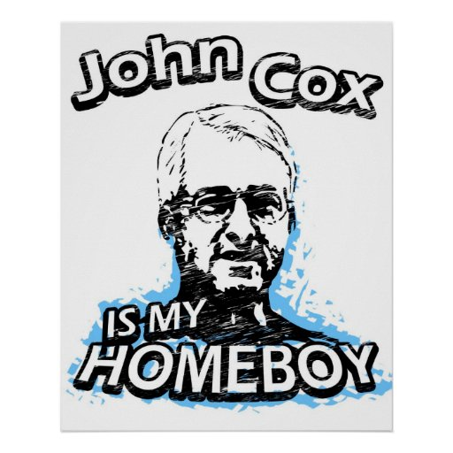 John Cox is my homeboy Posters