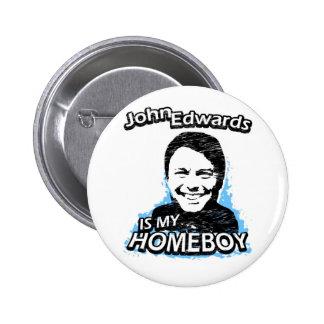 John Edwards is my homeboy 6 Cm Round Badge