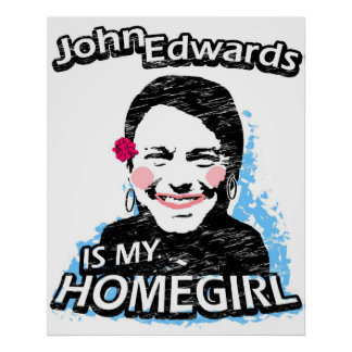 John Edwards is my homegirl Poster