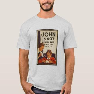 John is not really dull..... T-Shirt