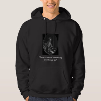 "John Muir, ""The mountains are calling and I mus... Hoodie"