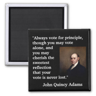"""John Quincy Adams Quote """"Always vote for..."""" Square Magnet"""
