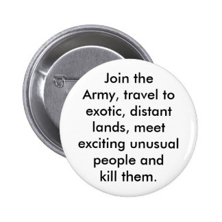 Join the Army, travel to exotic, distant lands, me 6 Cm Round Badge